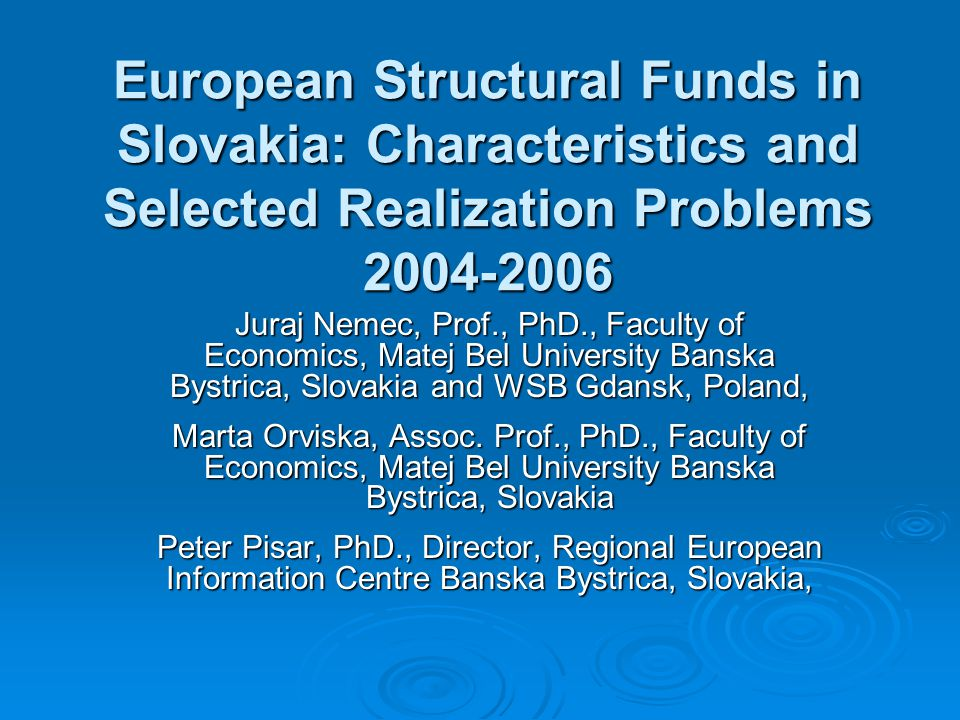 EU structural funds Slovakia 2004-2006 Slovakia, in spite of really fast economic development during last years is still eligible (except for Bratislava region) for the Objective I ERDF allocations, representing the largest source of potential incomes of the country from EU finances.