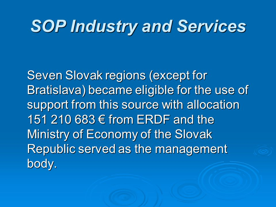 SOP Industry and Services Seven Slovak regions (except for Bratislava) became eligible for the use of support from this source with allocation 151 210