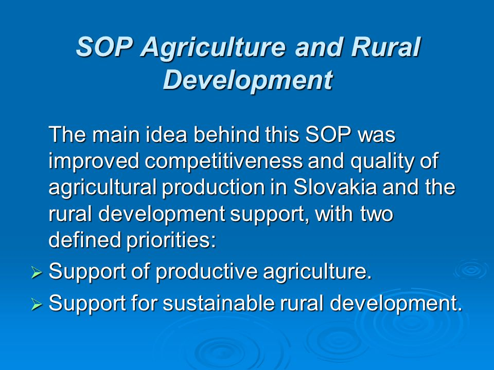 SOP Agriculture and Rural Development The main idea behind this SOP was improved competitiveness and quality of agricultural production in Slovakia an