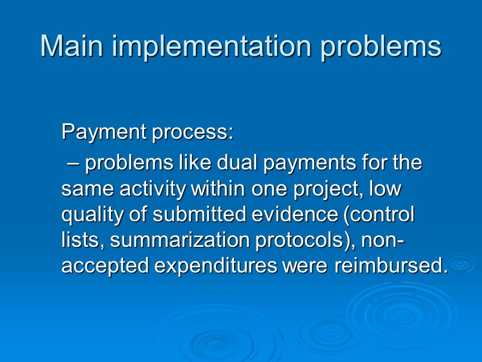 Main implementation problems Payment process: – problems like dual payments for the same activity within one project, low quality of submitted evidenc
