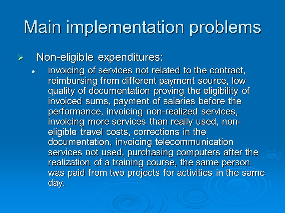 Main implementation problems  Non-eligible expenditures: invoicing of services not related to the contract, reimbursing from different payment source