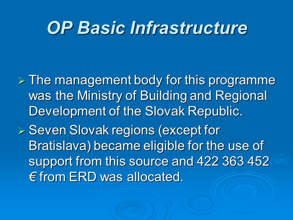 OP Basic Infrastructure  The management body for this programme was the Ministry of Building and Regional Development of the Slovak Republic.  Seven