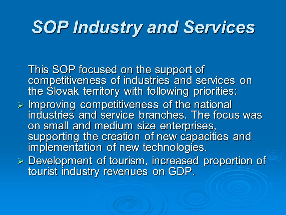 SOP Industry and Services This SOP focused on the support of competitiveness of industries and services on the Slovak territory with following priorit