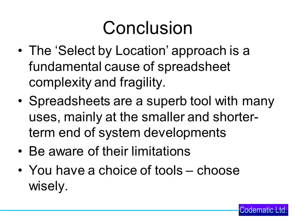 Conclusion The 'Select by Location' approach is a fundamental cause of spreadsheet complexity and fragility.