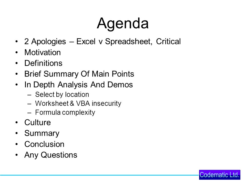 Agenda 2 Apologies – Excel v Spreadsheet, Critical Motivation Definitions Brief Summary Of Main Points In Depth Analysis And Demos –Select by location –Worksheet & VBA insecurity –Formula complexity Culture Summary Conclusion Any Questions