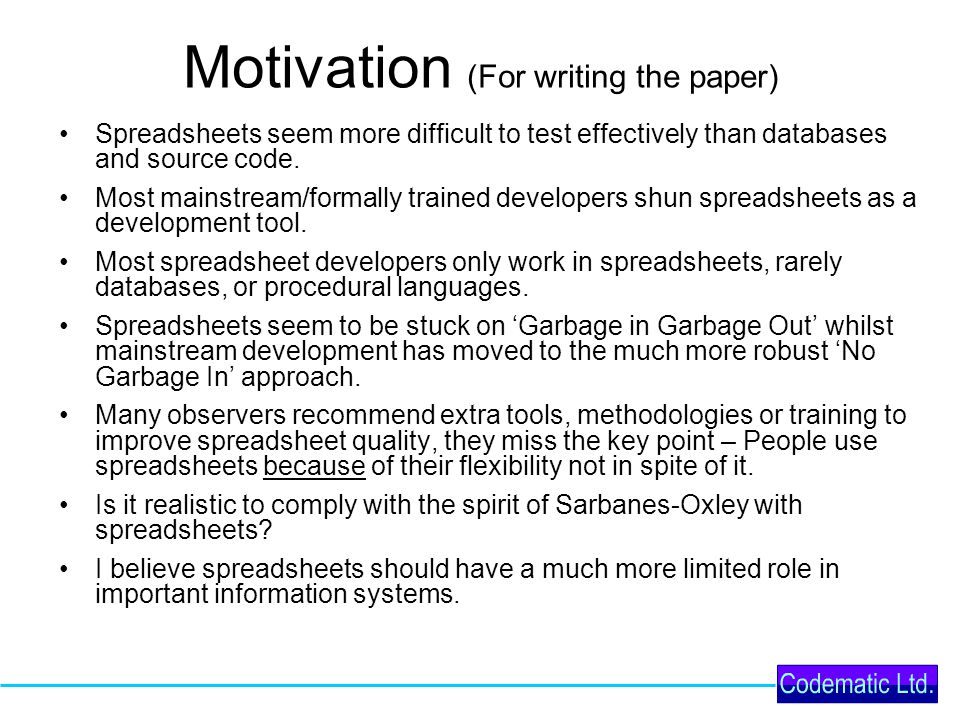 Motivation (For writing the paper) Spreadsheets seem more difficult to test effectively than databases and source code.