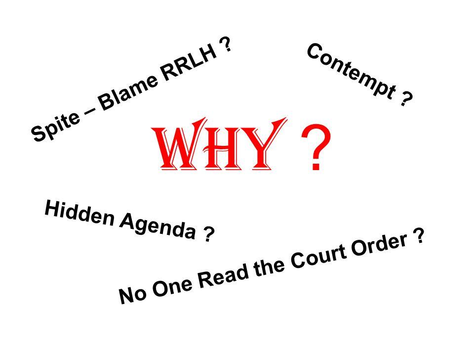 WHY ? Spite – Blame RRLH ? H i d d e n A g e n d a ? Contempt ? N o O n e R e a d t h e C o u r t O r d e r ?