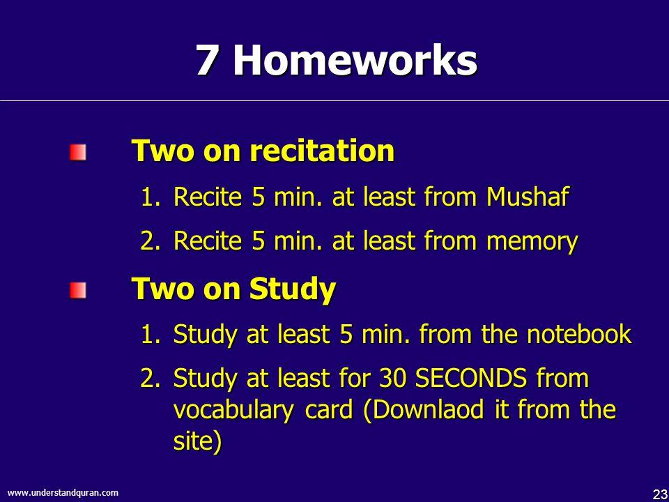23 www.understandquran.com 7 Homeworks Two on recitation 1.Recite 5 min.