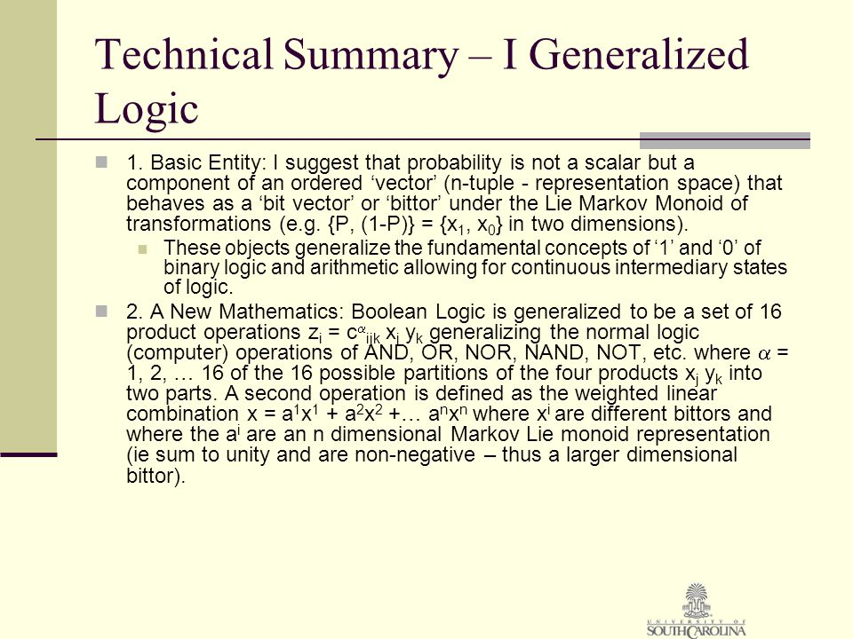 Technical Summary – I Generalized Logic 1. Basic Entity: I suggest that probability is not a scalar but a component of an ordered 'vector' (n-tuple -