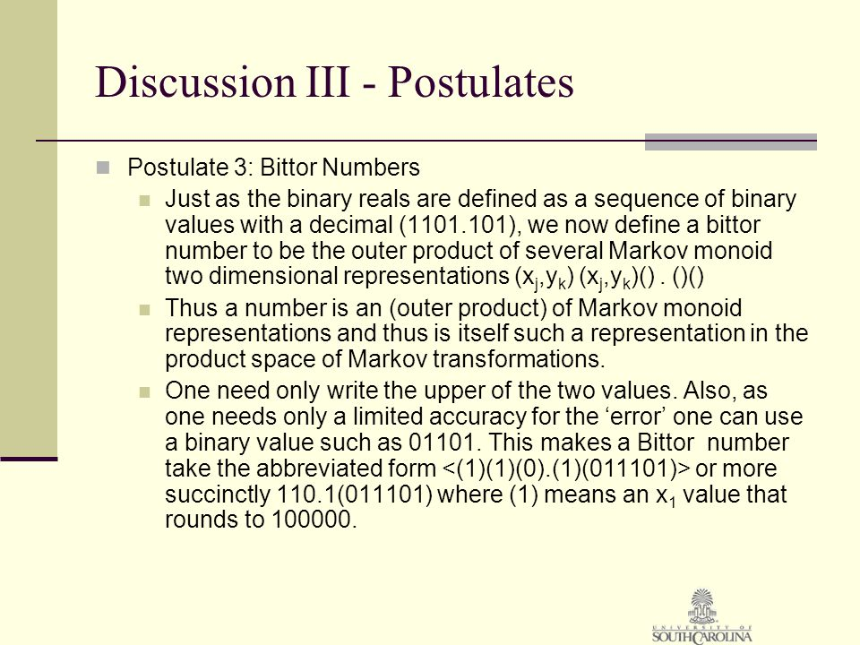 Discussion III - Postulates Postulate 3: Bittor Numbers Just as the binary reals are defined as a sequence of binary values with a decimal (1101.101),