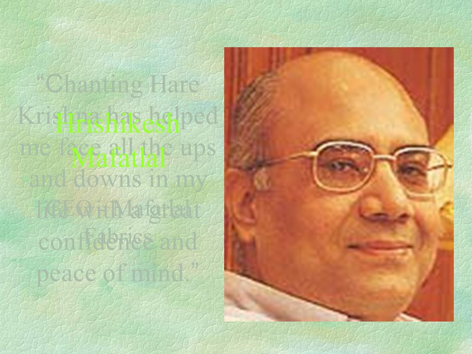 C hanting Hare Krishna has helped me face all the ups and downs in my life with a great confidence and peace of mind.
