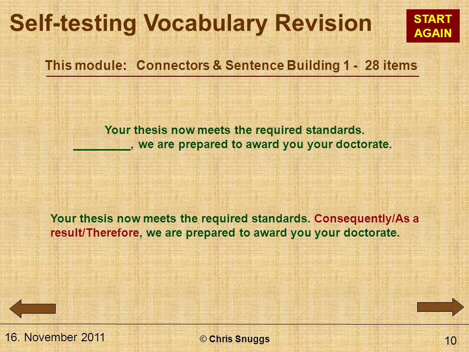This module: Connectors & Sentence Building 1 - 28 items © Chris Snuggs 16. November 2011 10 Your thesis now meets the required standards. _________,