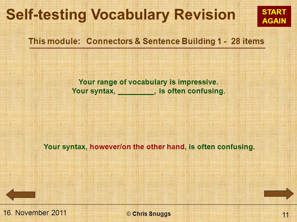 This module: Connectors & Sentence Building 1 - 28 items © Chris Snuggs 16. November 2011 11 Your range of vocabulary is impressive. Your syntax, ____