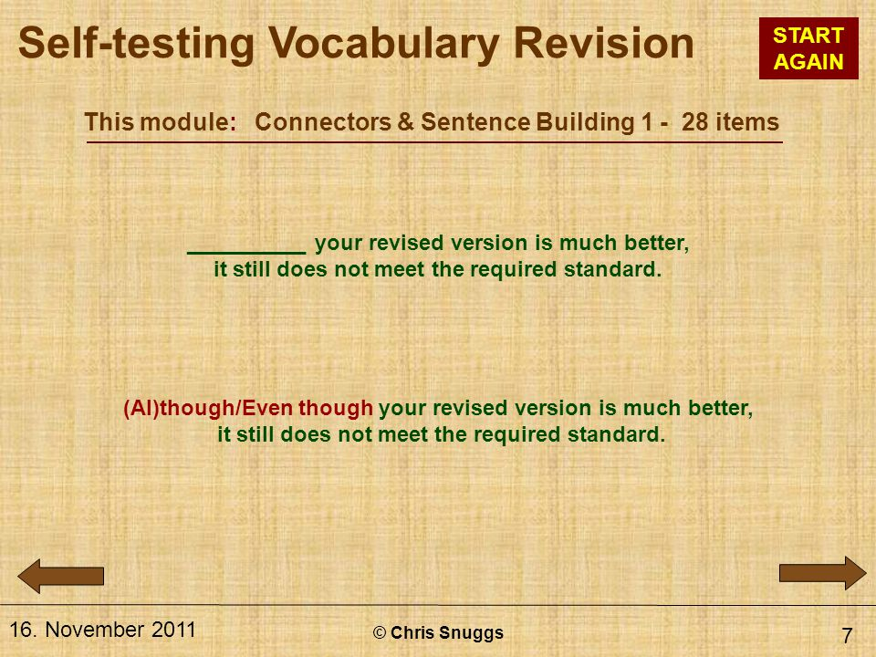 This module: Connectors & Sentence Building 1 - 28 items © Chris Snuggs 16. November 2011 7 __________ your revised version is much better, it still d