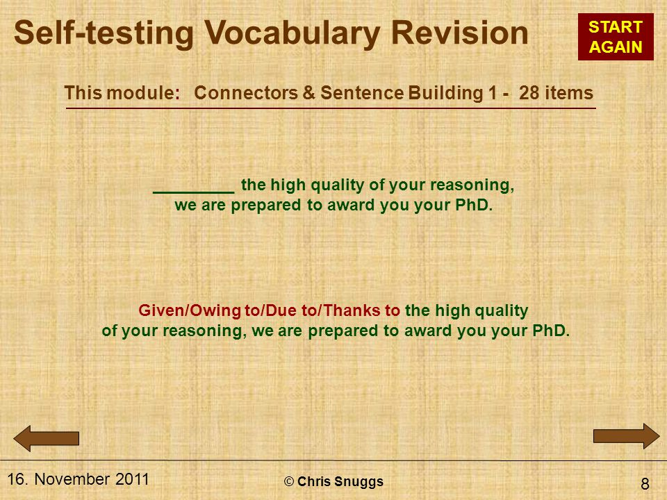 This module: Connectors & Sentence Building 1 - 28 items © Chris Snuggs 16. November 2011 8 _________ the high quality of your reasoning, we are prepa