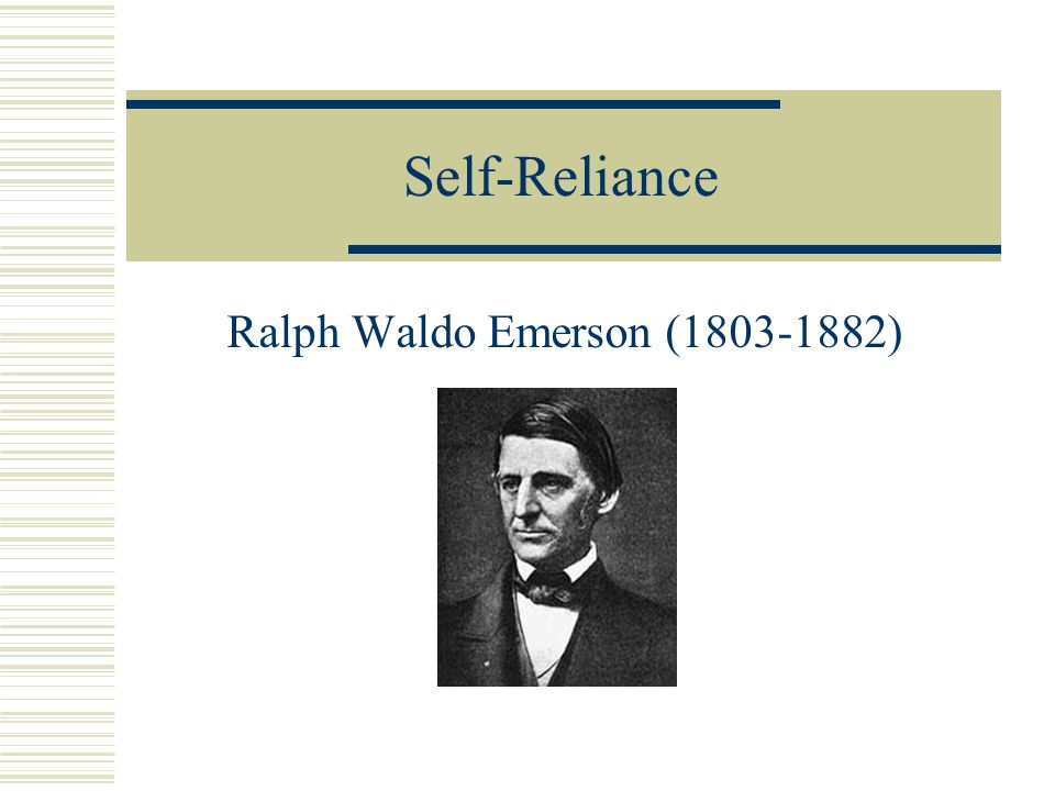 Outline of Self-Reliance (excerpt)  Thesis: Whoso (Whoever) would be a man, must be a nonconformist.