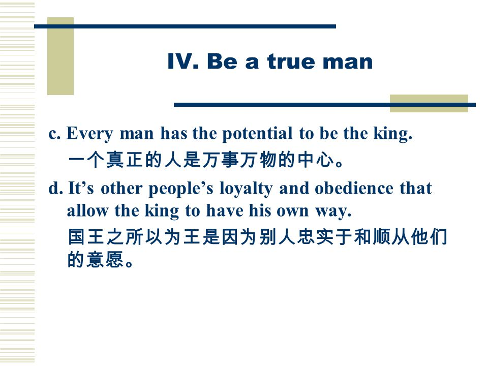IV. Be a true man c. Every man has the potential to be the king.