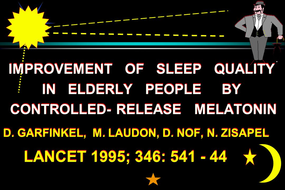 IMPROVEMENT OF SLEEP QUALITY IN ELDERLY PEOPLE BY CONTROLLED- RELEASE MELATONIN IMPROVEMENT OF SLEEP QUALITY IN ELDERLY PEOPLE BY CONTROLLED- RELEASE