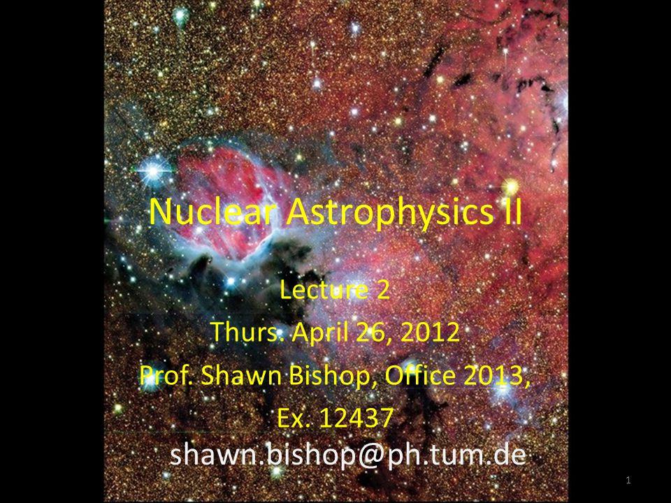 Nuclear Astrophysics II Lecture 2 Thurs. April 26, 2012 Prof.