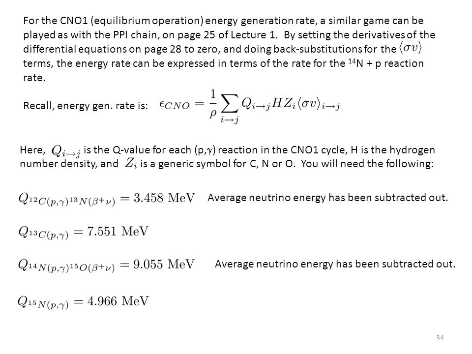 34 For the CNO1 (equilibrium operation) energy generation rate, a similar game can be played as with the PPI chain, on page 25 of Lecture 1.