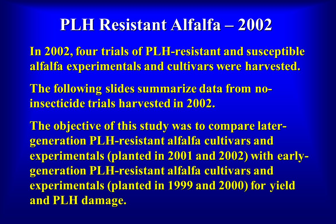 PLH Resistant Alfalfa – 2002 In 2002, four trials of PLH-resistant and susceptible alfalfa experimentals and cultivars were harvested. The following s