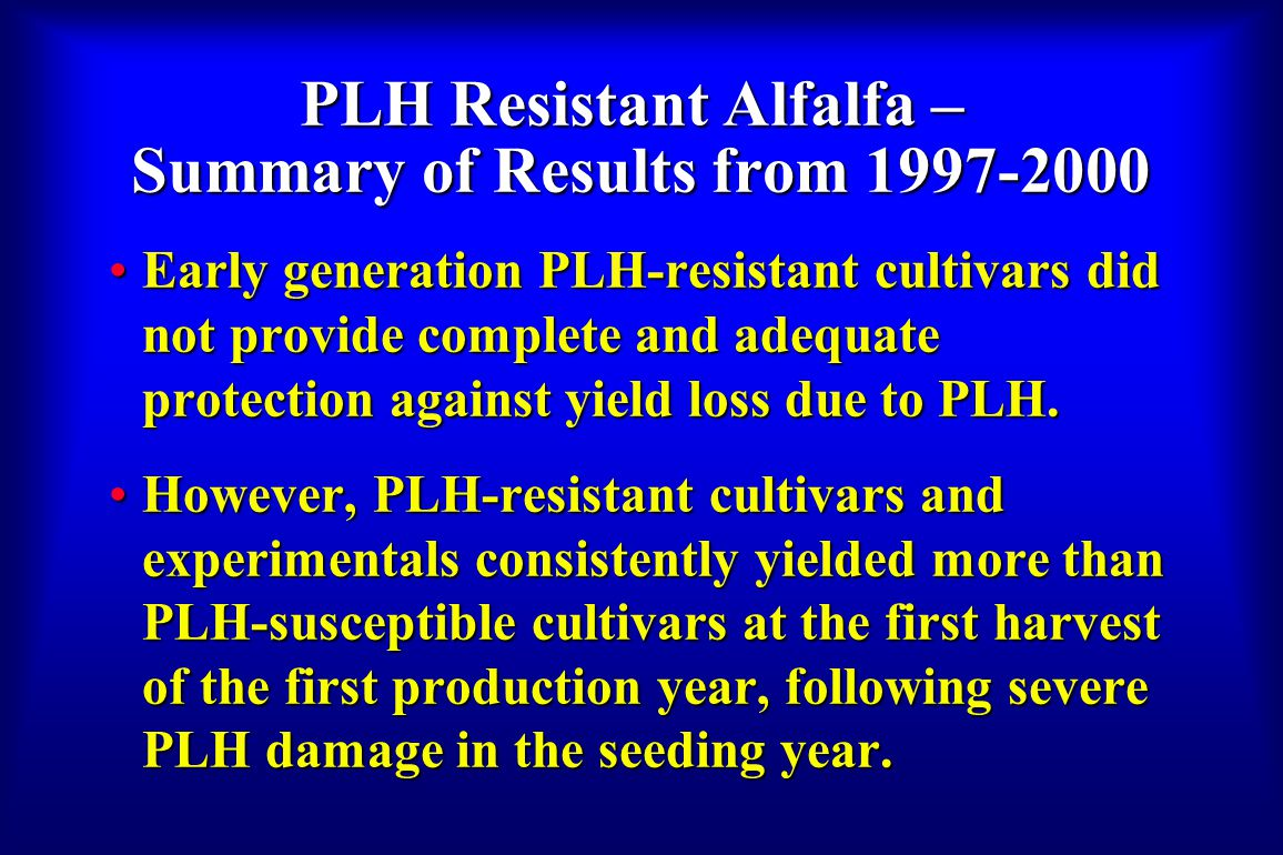 PLH Resistant Alfalfa – Summary of Results from 1997-2000 Early generation PLH-resistant cultivars did not provide complete and adequate protection ag