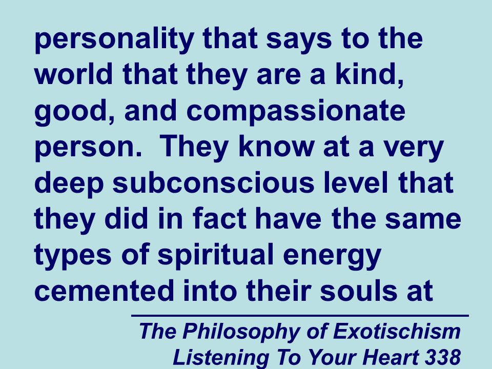 The Philosophy of Exotischism Listening To Your Heart 338 personality that says to the world that they are a kind, good, and compassionate person. The