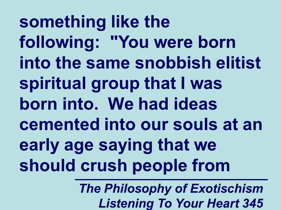 The Philosophy of Exotischism Listening To Your Heart 345 something like the following: