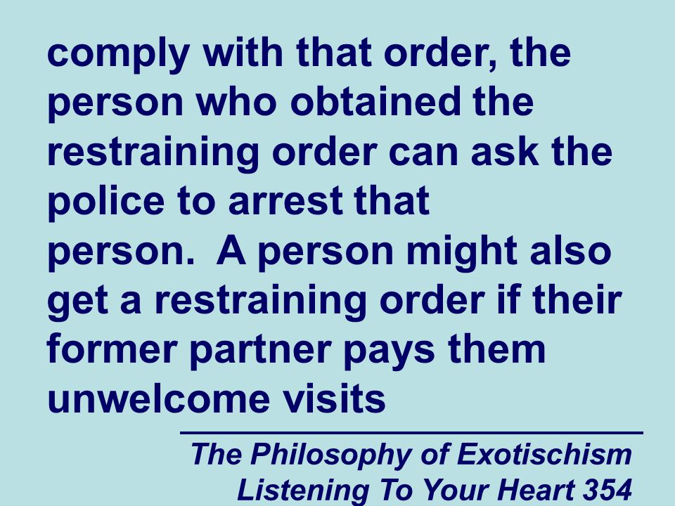 The Philosophy of Exotischism Listening To Your Heart 354 comply with that order, the person who obtained the restraining order can ask the police to