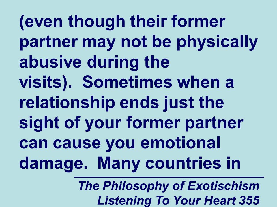 The Philosophy of Exotischism Listening To Your Heart 355 (even though their former partner may not be physically abusive during the visits). Sometime
