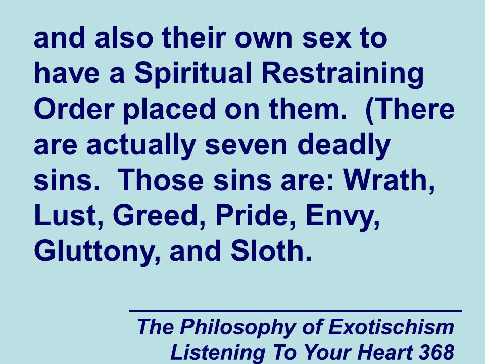 The Philosophy of Exotischism Listening To Your Heart 368 and also their own sex to have a Spiritual Restraining Order placed on them. (There are actu