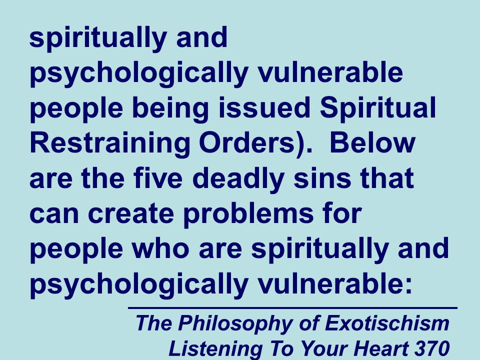 The Philosophy of Exotischism Listening To Your Heart 370 spiritually and psychologically vulnerable people being issued Spiritual Restraining Orders)