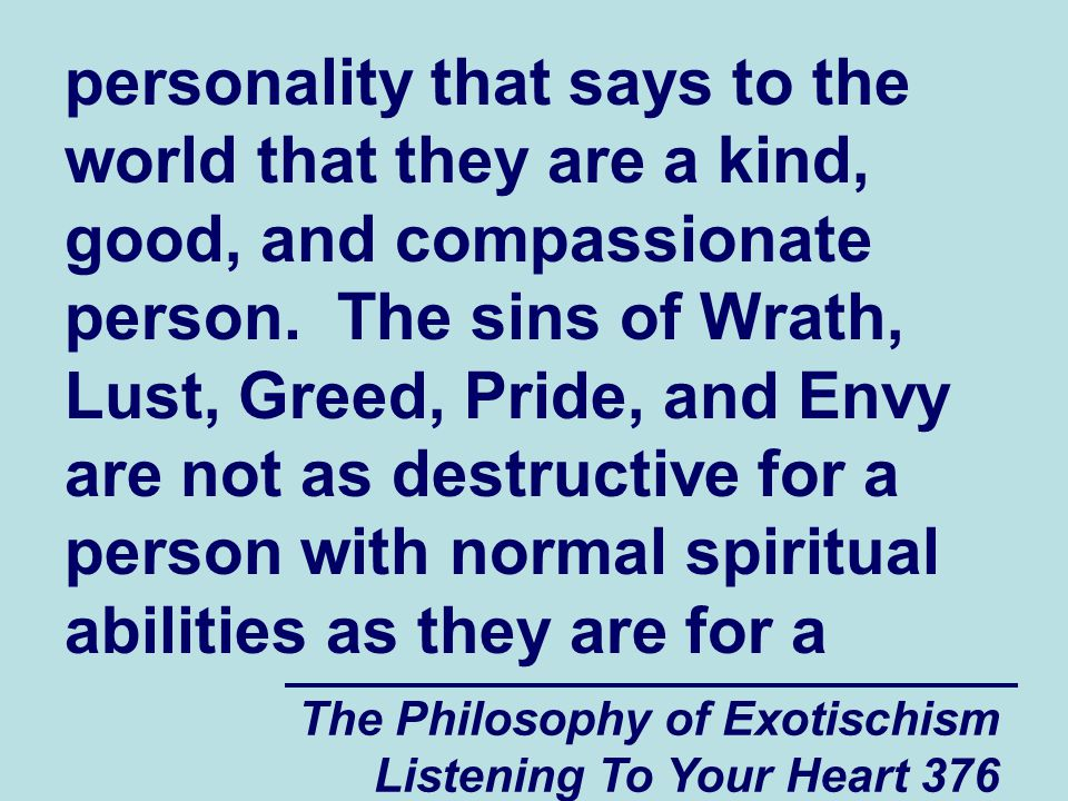 The Philosophy of Exotischism Listening To Your Heart 376 personality that says to the world that they are a kind, good, and compassionate person. The