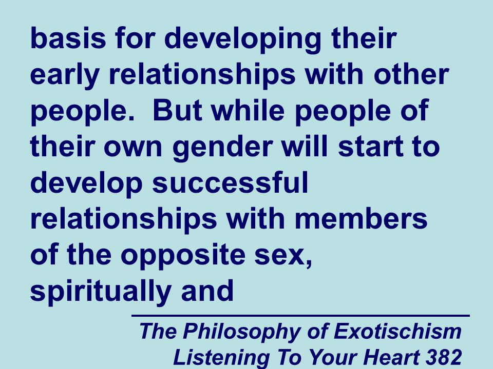 The Philosophy of Exotischism Listening To Your Heart 382 basis for developing their early relationships with other people.
