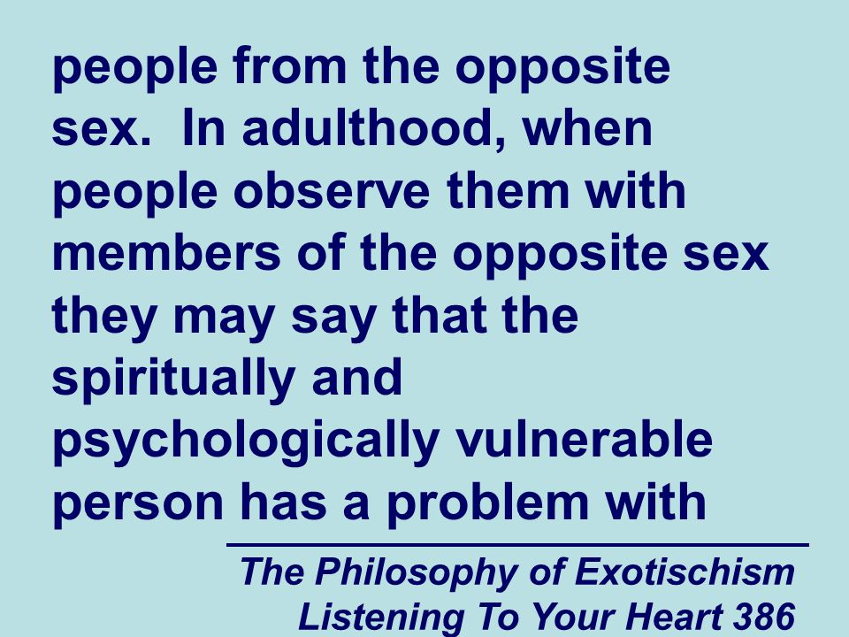 The Philosophy of Exotischism Listening To Your Heart 386 people from the opposite sex.