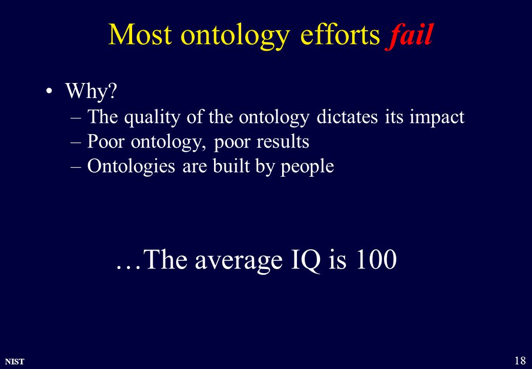 NIST 18 Most ontology efforts fail Why.
