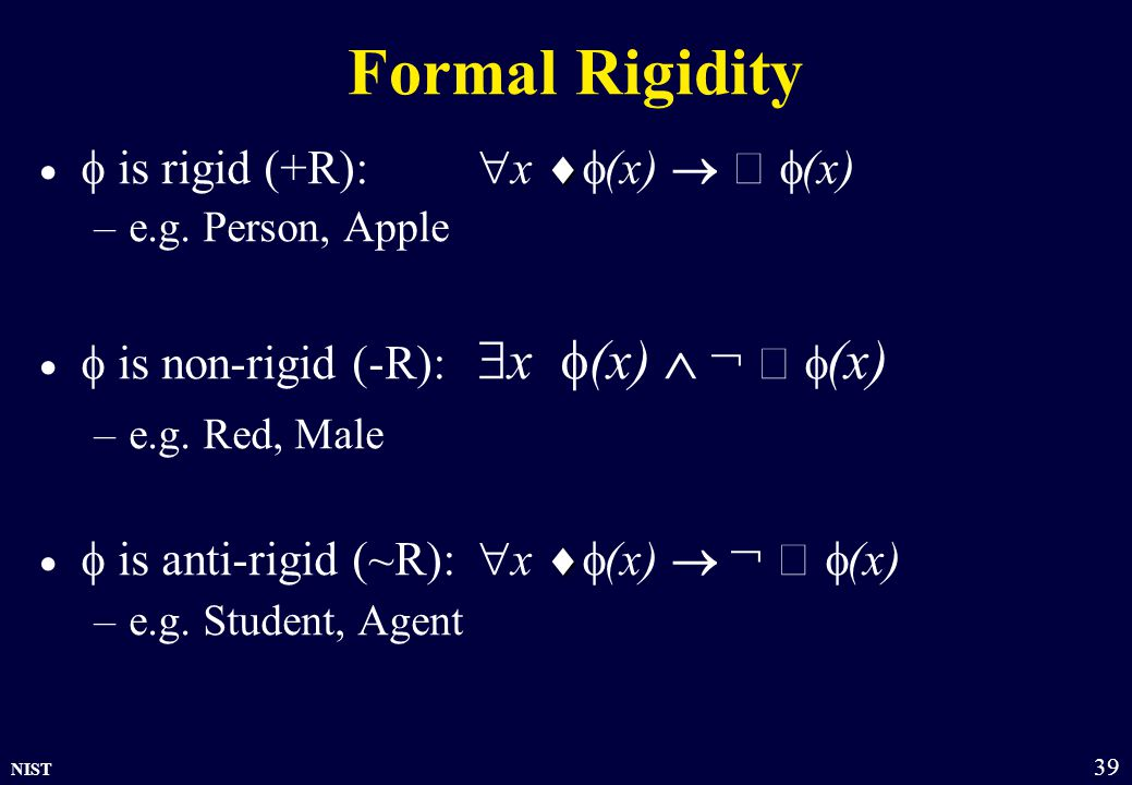 NIST 39 Formal Rigidity    is rigid (+R):  x  (x)   (x) –e.g.