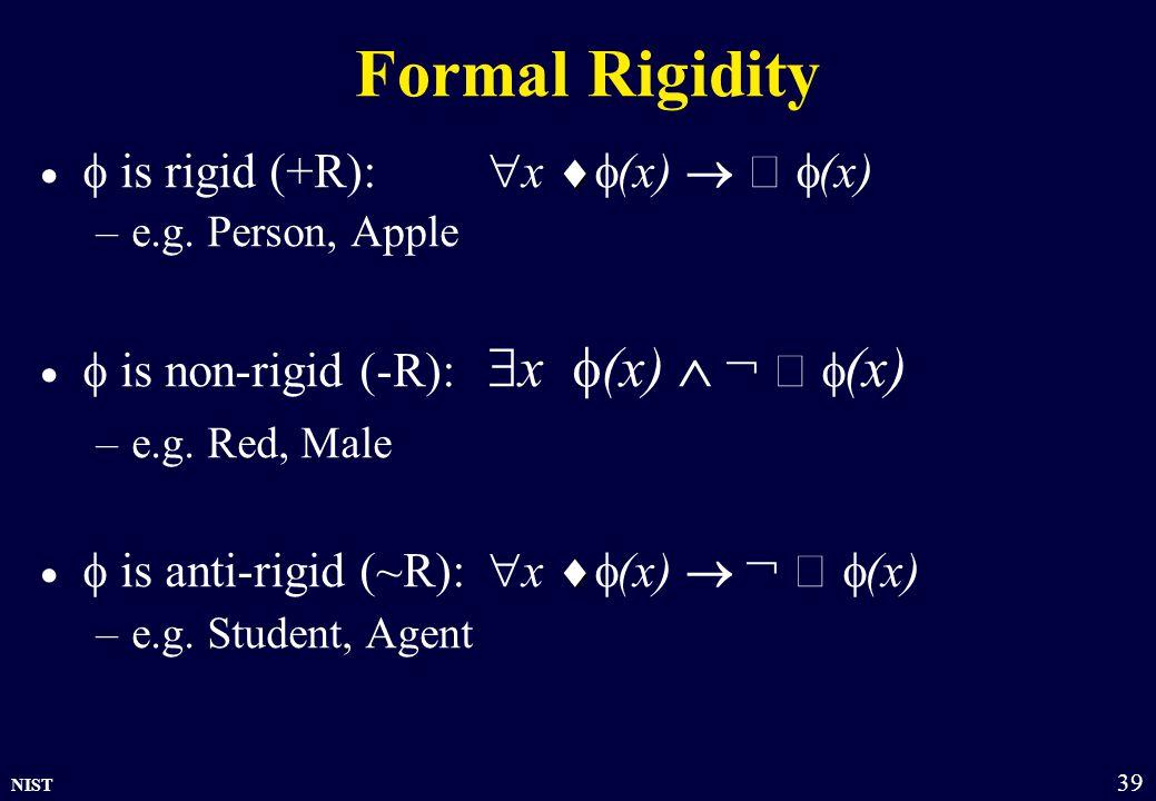NIST 39 Formal Rigidity    is rigid (+R):  x  (x)   (x) –e.g.