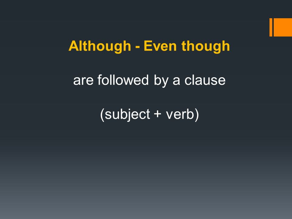 Although - Even though are followed by a clause (subject + verb)
