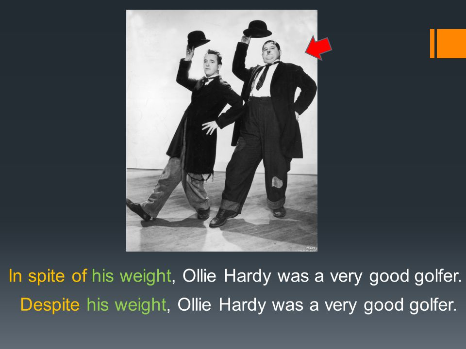 In spite of his weight, Ollie Hardy was a very good golfer. Despite his weight, Ollie Hardy was a very good golfer.