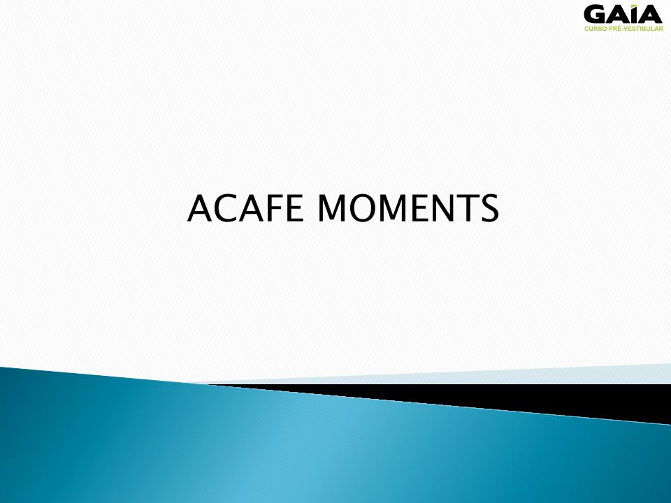ACAFE MOMENTS
