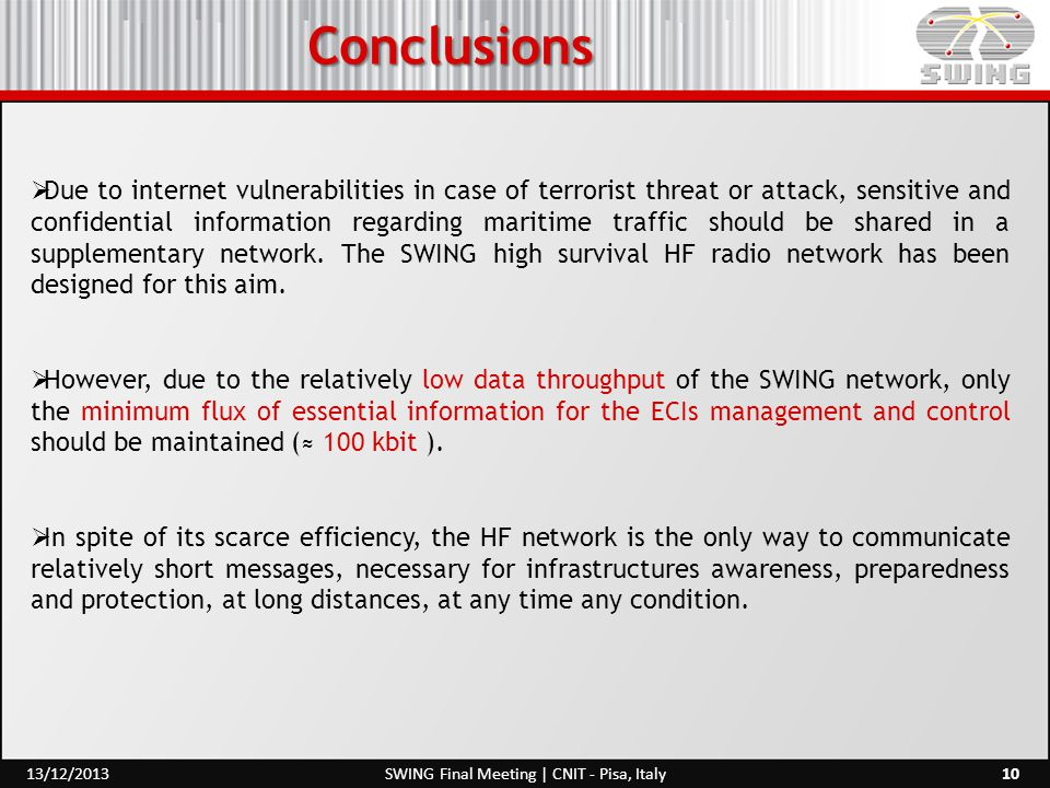 Conclusions 10SWING Final Meeting | CNIT - Pisa, Italy13/12/2013  Due to internet vulnerabilities in case of terrorist threat or attack, sensitive and confidential information regarding maritime traffic should be shared in a supplementary network.