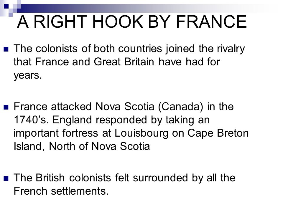 A RIGHT HOOK BY FRANCE The colonists of both countries joined the rivalry that France and Great Britain have had for years. France attacked Nova Scoti