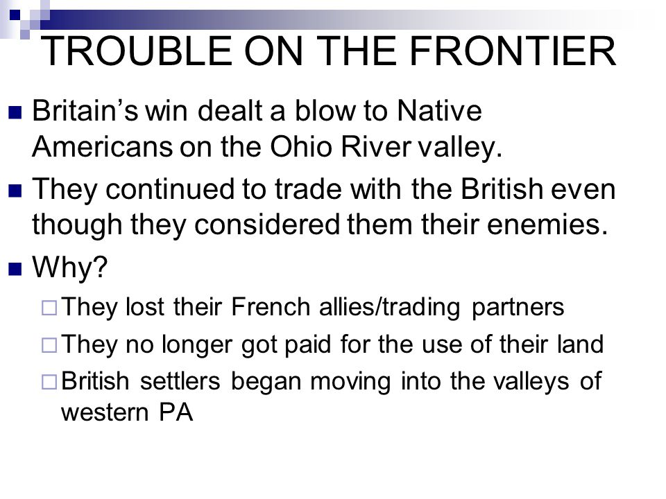 TROUBLE ON THE FRONTIER Britain's win dealt a blow to Native Americans on the Ohio River valley. They continued to trade with the British even though