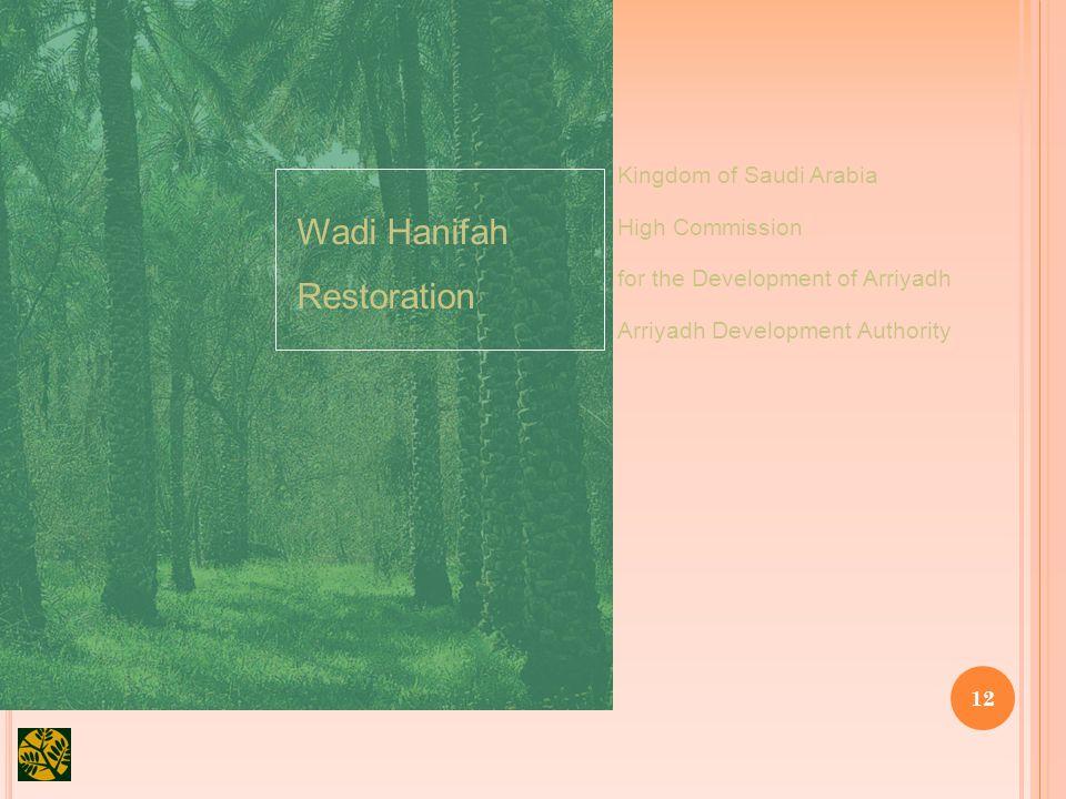 12 Kingdom of Saudi Arabia High Commission for the Development of Arriyadh Arriyadh Development Authority Wadi Hanifah Restoration