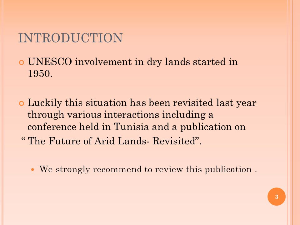 3 INTRODUCTION UNESCO involvement in dry lands started in 1950. Luckily this situation has been revisited last year through various interactions inclu