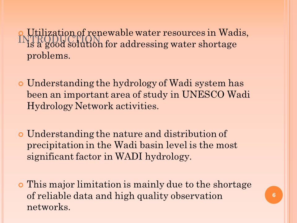 6 INTRODUCTION Utilization of renewable water resources in Wadis, is a good solution for addressing water shortage problems.