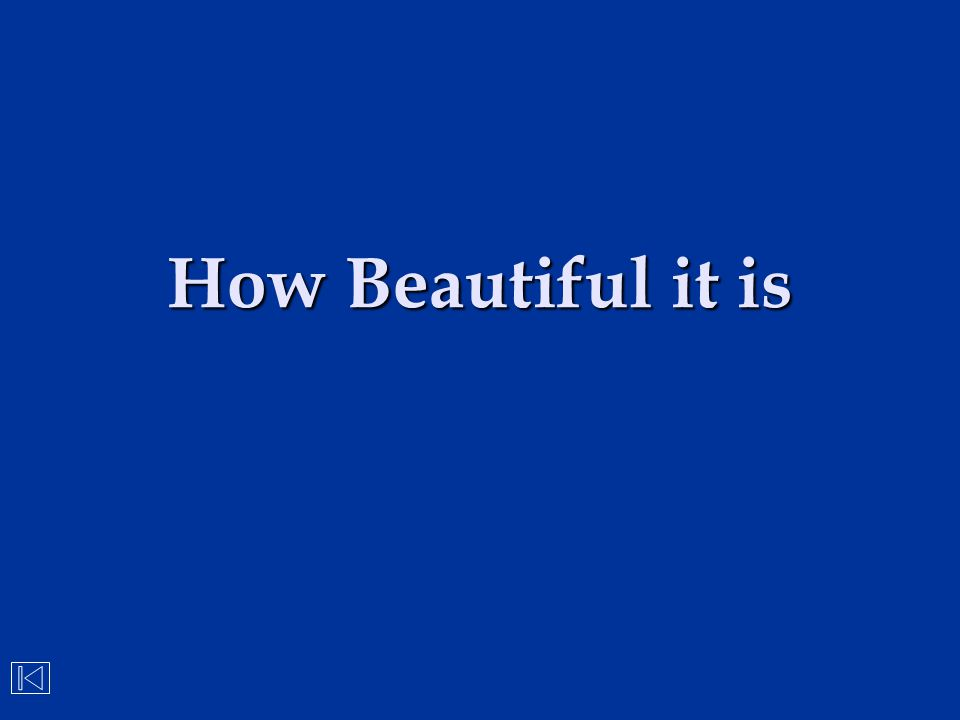 How Beautiful it is