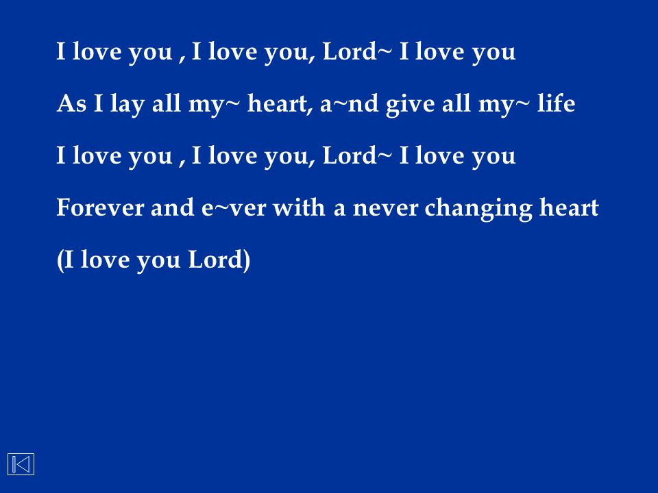 I love you, I love you, Lord~ I love you As I lay all my~ heart, a~nd give all my~ life I love you, I love you, Lord~ I love you Forever and e~ver wit