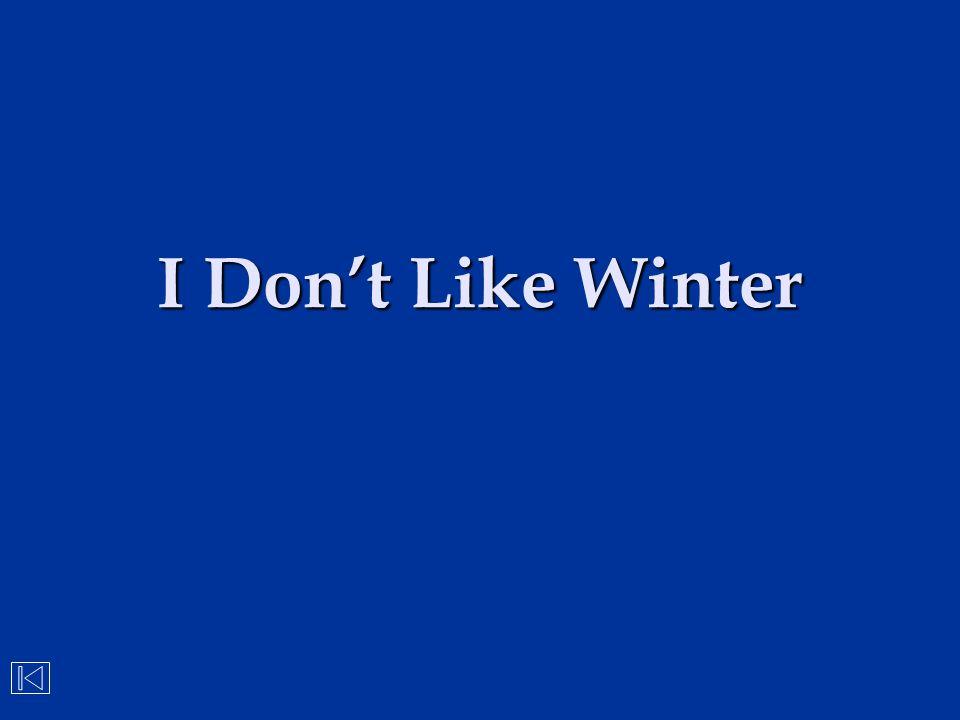 I Don't Like Winter